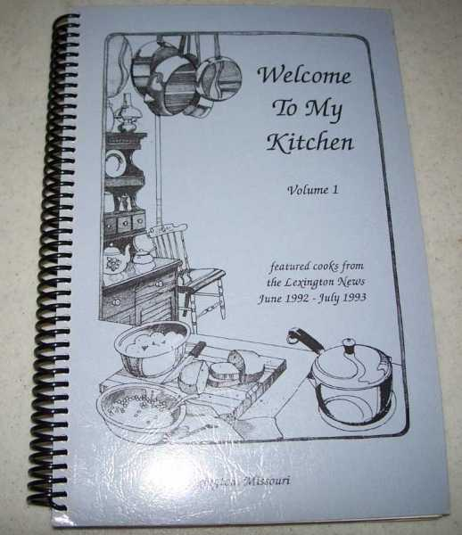 Welcome to My Kitchen Volume 1: Featured Cooks from the Lexington News June 1992-July 1993 (Lexington, Missouri), Various