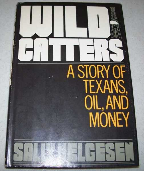 Wildcatters: A Story of Texans, Oil and Money, Helgesen, Sally