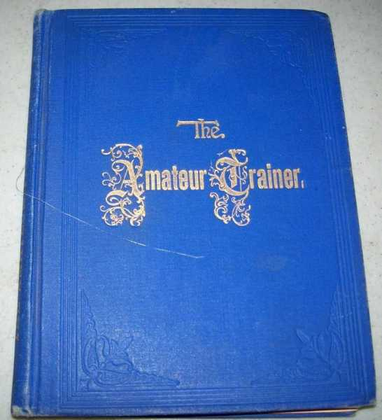 The Amateur Trainer: Force System Without the Whip, Haberlein, Ed. F.