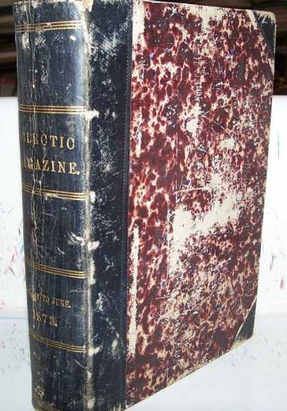 The Eclectic Magazine of Foreign Literature, Science and Art, New Series, Volume XVII, January to June 1873 Bound Volume, Bidwell, W.H. (ed.)