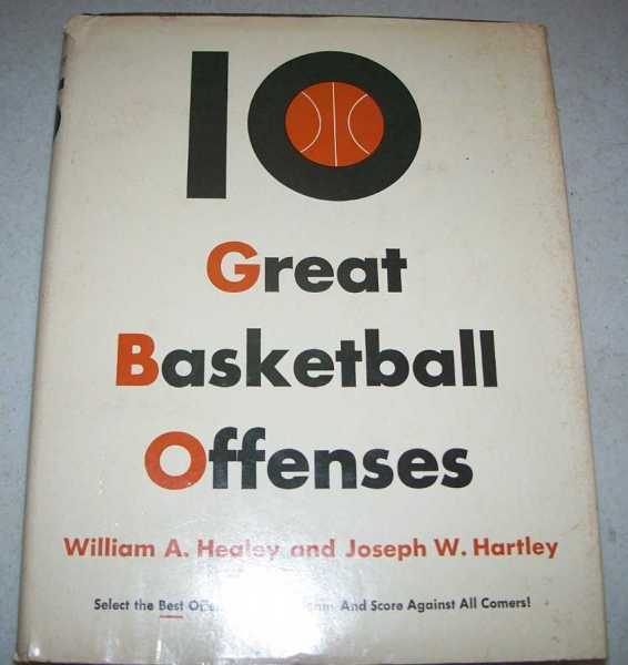 10 Great Basketball Offenses, Healey, William A. and Hartley, Joseph W.