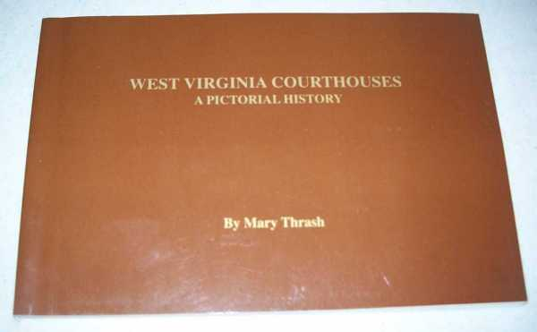 West Virginia Courthouses: A Pictorial History, Thrash, Mary