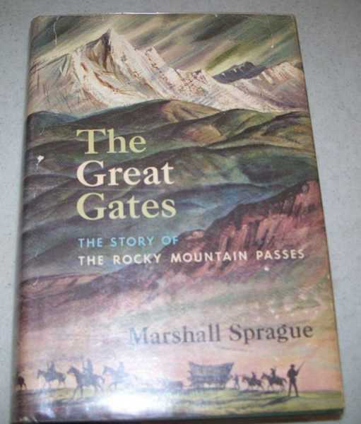 The Great Gates: The Story of the Rocky Mountain Passes, Sprague, Marshall