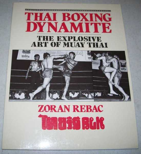 Thai Boxing Dynamite: The Explosive Art of Muay Thai, Rebac, Zoran