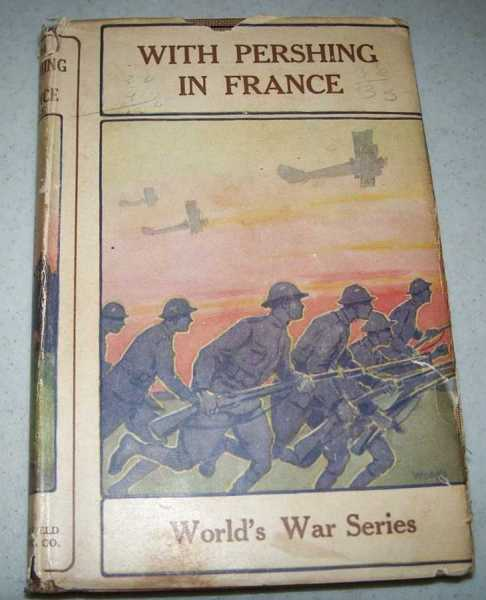 With Pershing in France (World's War Stories Volume 5), Fiske, Colonel James