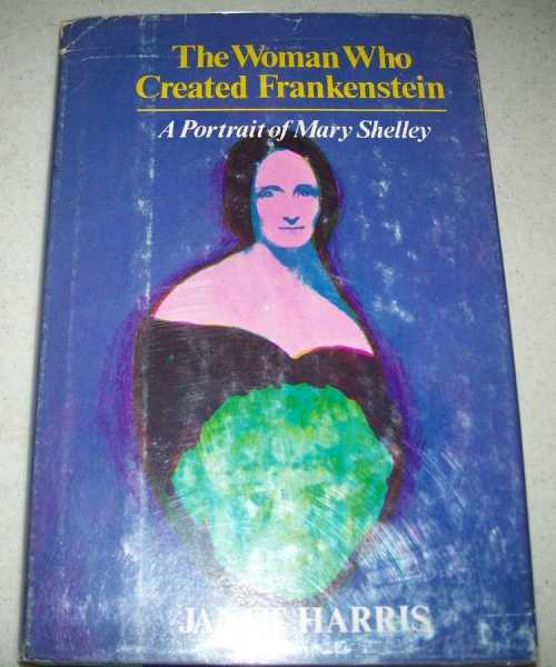 The Woman Who Created Frankenstein: A Portrait of Mary Shelley, Harris, Janet