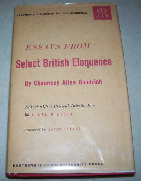 Essays from Select British Eloquence (Landmarks in Rhetoric and Public Address), Goodrich, Chauncey Allen; Baird, A. Craig (ed.); Potter, David (foreword)