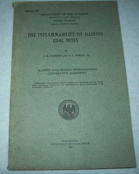 The Inflammability of Illinois Coal Dusts (Department of the Interior, Bureau of Mines, Bulletin 102), Clement, J.K. and Scholl, L.A. jr.