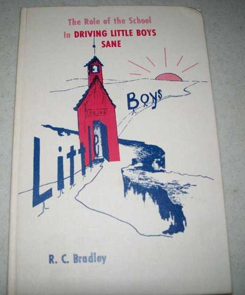 The Role of the School in Driving Little Boys Sane, Bradley, R.C.