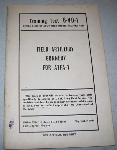 Field Artillery Gunnery for AFTA-1 (Training Text 6-40-1, Office Chief of Army Field Forces Training Text), N/A