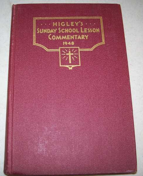 Higley's Sunday School Lesson Commentary on the International Improved Uniform Lessons for 1948: The 15th Annual Volume, Higley, L.H.
