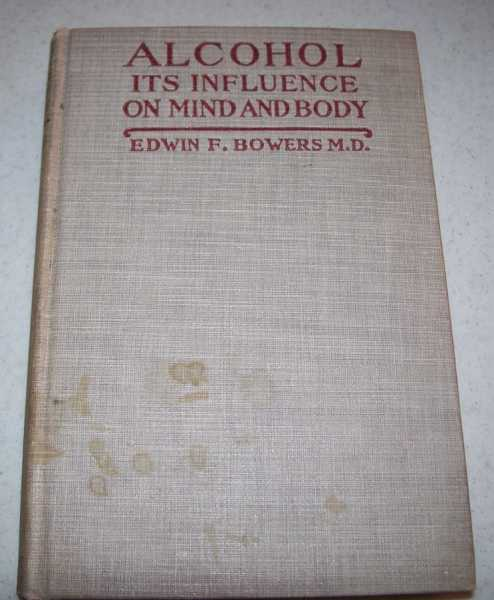 Alcohol: Its Influence on Mind and Body, Bowers, Edwin F.