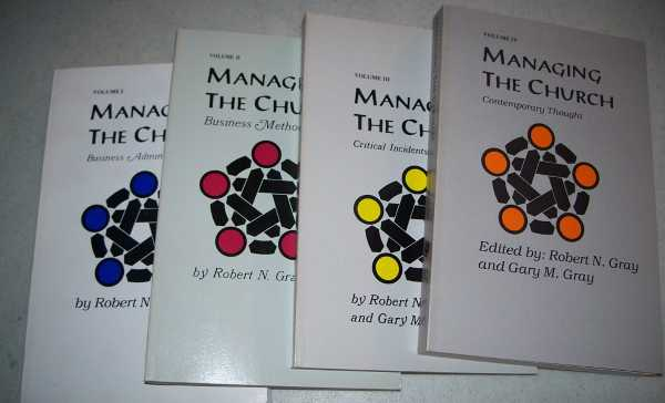 Managing the Church in Four Volumes: I-Business Administration; II-Business Methods; III-Critical Incidents; IV-Contemporary Thought (4 books), Gray, Robert N. and Gray, Gary M. (ed.)