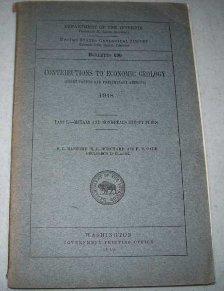 Contributions to Economic Geology (Short Papers and Preliminary Reports) 1918 Part I-Metals and Nonmetals Except Fuels (Bulletin 690), Ransome, F.L.; Burchard, E.F.; Gale, H.S.
