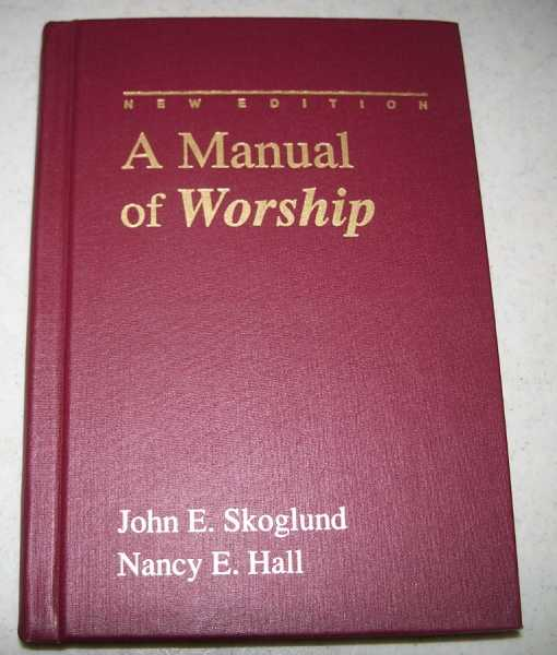 A Manual of Worship, New Edition, Skoglund, John E. and Hall, Nancy E.
