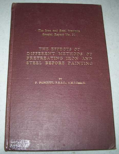 The Effects of Different Methods of Pretreating Iron and Steel Before Painting (The Iron and Steel Institute Special Report No. 31), Fancutt, F.