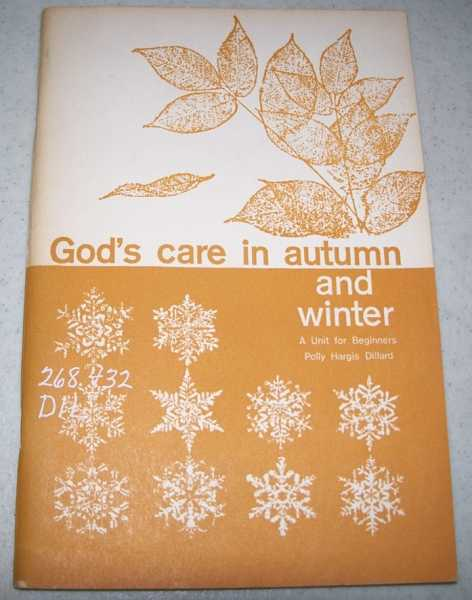 God's Care in Autumn and Winter: A Unit for Beginners in the Church Study Course, Dillard, Polly Hargis