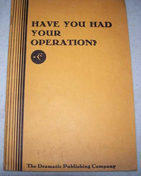 Have You Had Your Operation? A Farce in One Act, Barry, Mae Howley