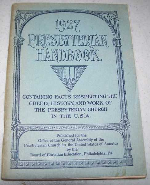 Presbyterian Handbook 1927, Containing Facts Respecting the Creed, History, and Work of the Presbyterian Church in the USA, Barraclough, Henry (ed.)