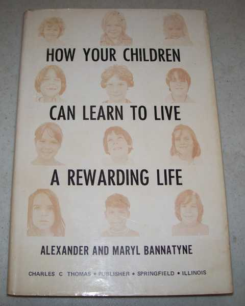 How Your Children Can Learn to Live a Rewarding Life: Behavior Modification for Parents and Teachers, Bannatyne, Alexander and Maryl