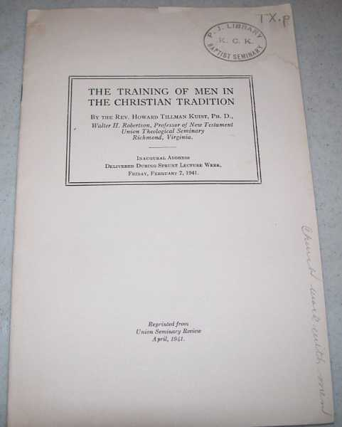 The Training of Men in the Christian Tradition (Inaugural Address Delivered During Sprunt Lecture Week, February 7, 1941), Kuist, Rev. Howard Tillman