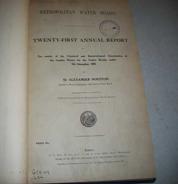 6 Annual Reports on the Results of the Chemical and Bacteriological Examination of the London Waters for the Twelve Months Ended 31st December 1926-1931 (Metropolitan Water Board 21st, 22nd, 23rd, 24th, 25th, 26th Annual Reports), Houston, Sir Alexander