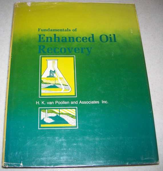 Fundamentals of Enhanced Oil Recovery, H.K. van Poollen and Associates