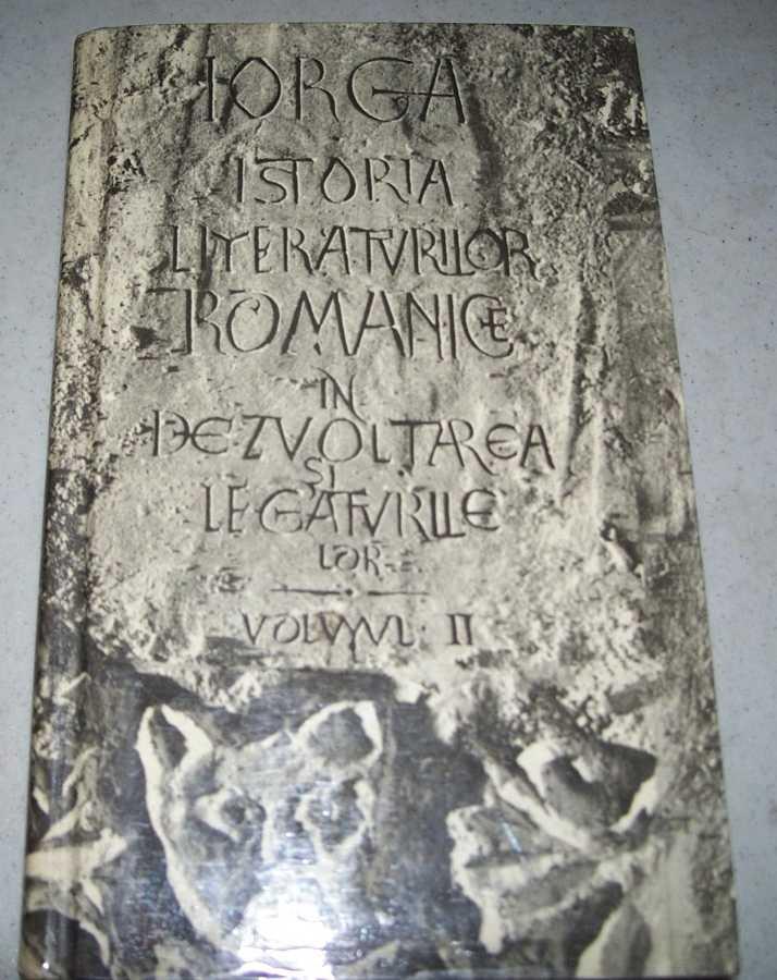 Istoria Literaturilor Romanice in Dezvoltarea si Legaturile Lor Volumul II: Epoca Moderna pina la 1600, Iorga, Nicolae