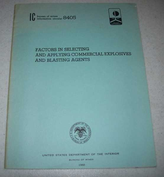 Factors in Selecting and Applying Commercial Explosives and Blasting Agents (Bureau of Mines Information Circular 8405), Dick, Richard A.