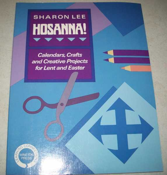 Hosanna! Calendars, Crafts and Creative Projects for Lent and Easter, Lee, Sharon