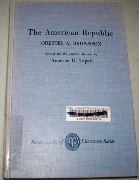 The American Republic: Its Constitution, Tendencies and Destiny (The Masterworks of Literature Series), Brownson, Orestes A.
