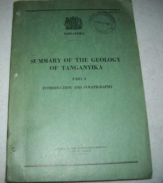 Summary of the Geology of Tanganyika Part I: Introduction and Stratigraphy, Quennell, A.M.; McKinlay, A.C.M.; Aitken, W.G.