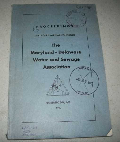 Proceedings of the 33rd Annual Conference Maryland-Delaware Water and Sewage Association, 1960, N/A