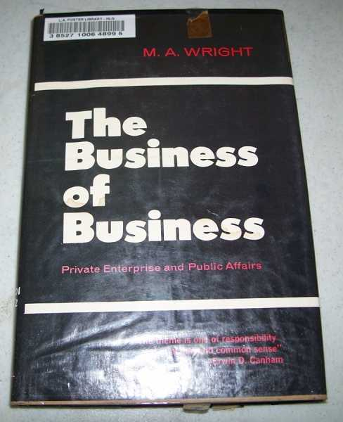 The Business of Business: Private Enterprise and Public Affairs, Wright, M.A.