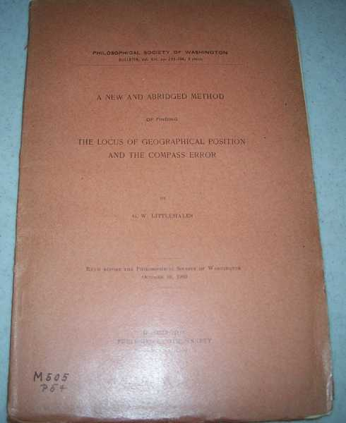 A New and Abridged Method of Finding the Locus of Geographical Position and the Compass Error (Philosophical Society of Washington Bulletin), Littlehales, G.W.