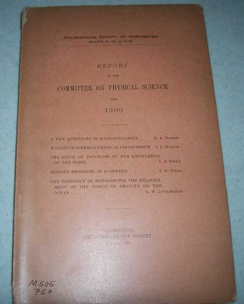 Report of the Committee on Physical Science for 1900 (Philosophical Society of Washington Bulletin), Harris, R.A.; Marvin, C.F.; Shidy, L.P.; Wead, C.K.; Littlehales, G.W.