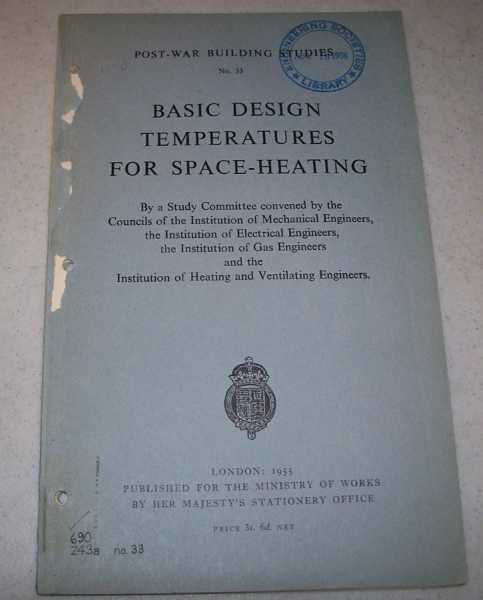 Basic Design Temperatures for Space-Heating by a Study Committee Convened by the Councils of the Institution of Mechanical Engineers, the Institution of Electrical Engineers, the Institution of Gas Engineers and the Institution of Heating and Ventilating Engineers (Post-War Building Studies No. 33), N/A