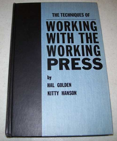 The Techniques of Working with the Working Press, Golden, Hal and Hanson, Kitty