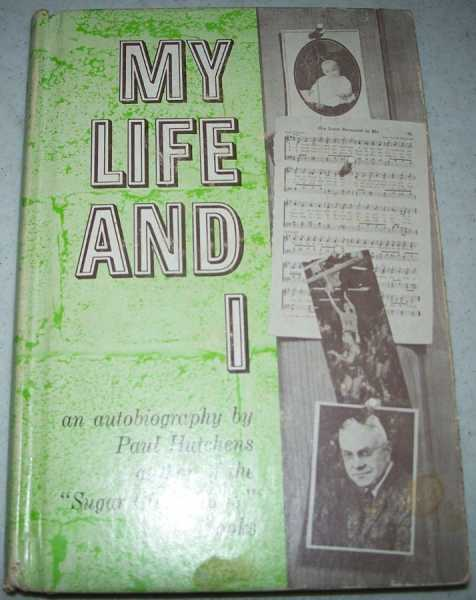 My Life and I: An Autobiography Memoirs of the Author of The Sugar Creek Gang Books, Hutchens, Paul