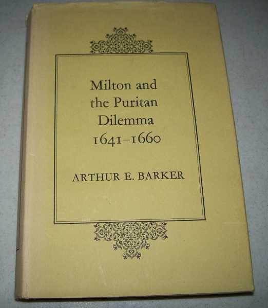 Milton and the Puritan Dilemma 1641-1660 (Department of English Studies and Texts No. 1), Barker, Arthur E.