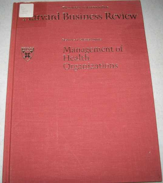 Management of Health Organizations: A Harvard Business Review Reprint Series, Various