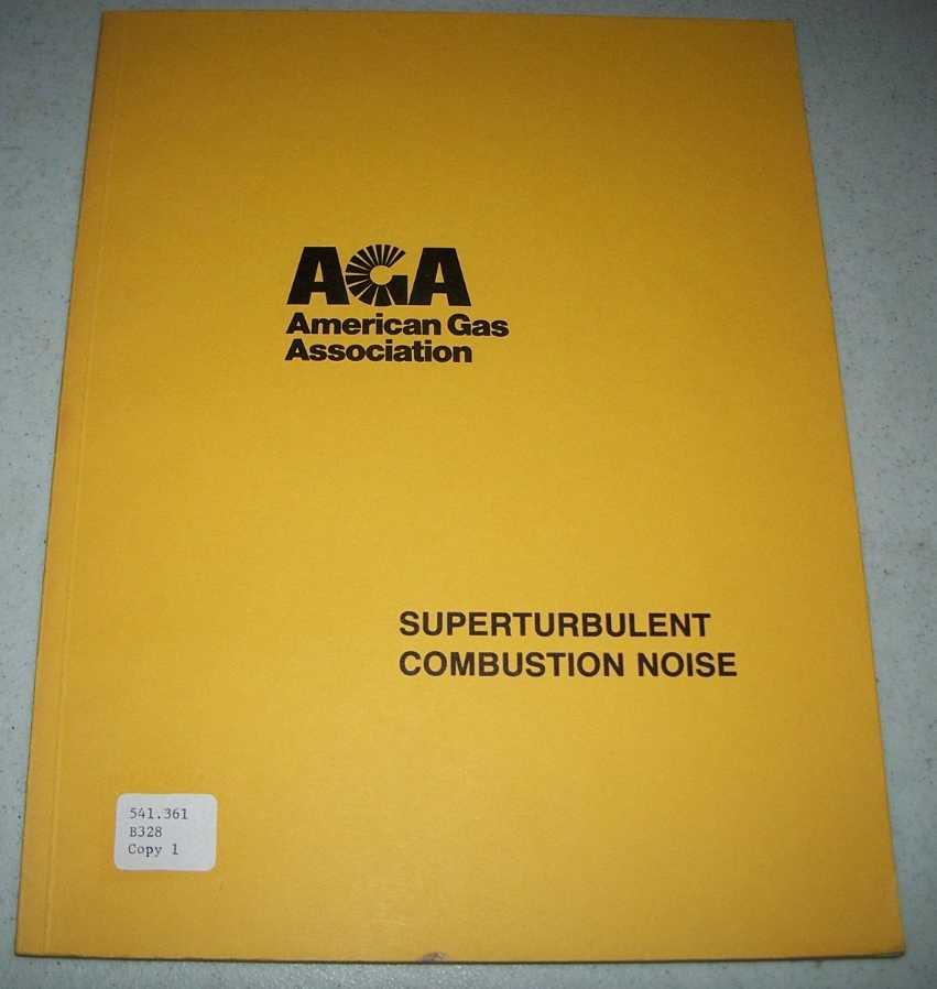 Superturbulent Combustion Noise (American Gas Association), Putnam, A.A.; Fischer, R.D.; Abrishaman, M.; Giammar, R.D.; Rodman, C.W.; Freeze, T.W.