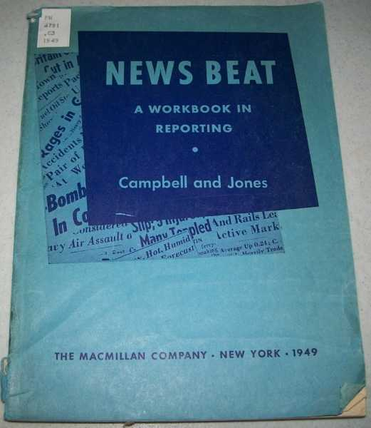 A Workbook in Reporting: News Beat, Campbell, Laurence R. and Jones, John Paul