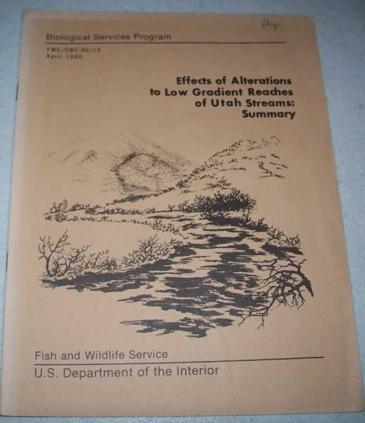 Effects of Alterations to Low Gradient Reaches of Utah Streams: Summary  (Biological Services Program), Wydoski, Richard S. and Helm, William T.