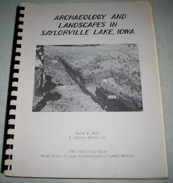 Archaeology and Landscapes in Saylorville Lake, Iowa: 1985 Field Trip Guide for the Association of Iowa Archaeologists Annual Summer Meeting, Benn, David W. and Bettis, E. Arthur III