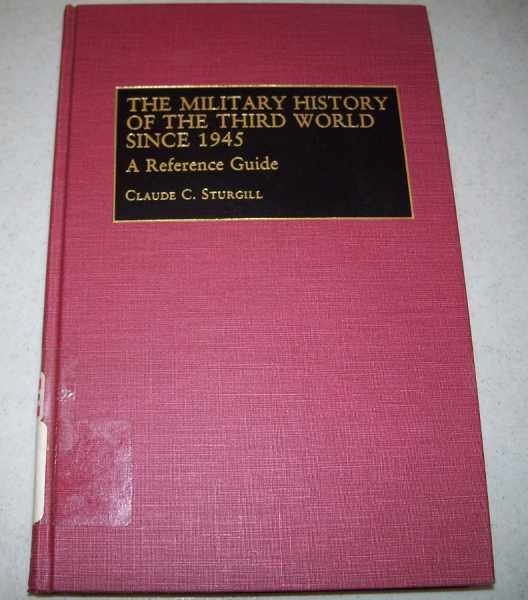 The Military History of the Third World Since 1945: A Reference Guide, Sturgill, Claude C.