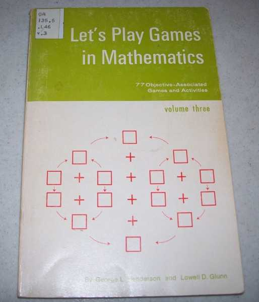 Let's Play Games in Mathematics Volume Three: 77 Objective Associated Games and Activities, Henderson, George L. and Glunn, Lowell D.
