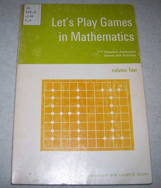 Let's Play Games in Mathematics Volume Four: 77 Objective Associated Games and Activities, Henderson, George L. and Glunn, Lowell D.