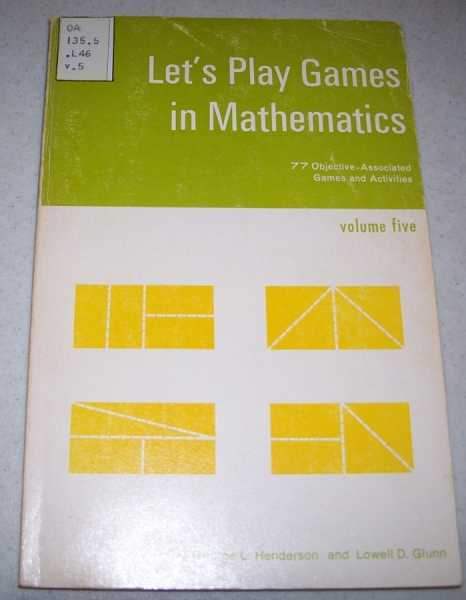Let's Play Games in Mathematics Volume Five: 77 Objective Associated Games and Activities, Henderson, George L. and Glunn, Lowell D.
