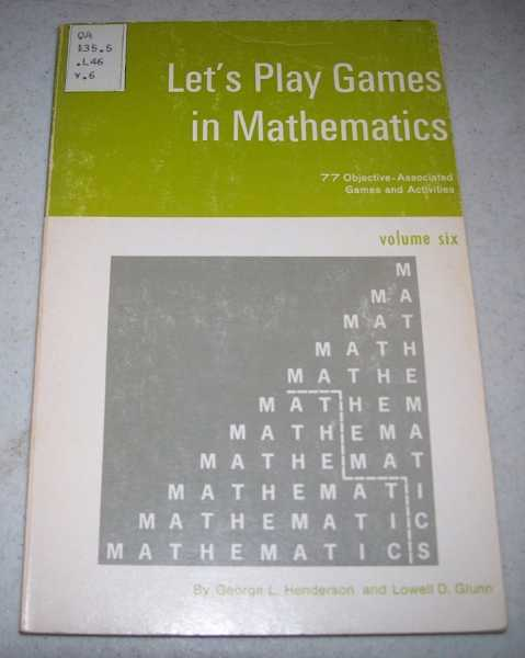 Let's Play Games in Mathematics Volume Six: 77 Objective Associated Games and Activities, Henderson, George L. and Glunn, Lowell D.